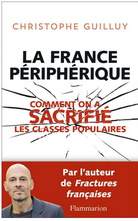 La France périphérique, Comment on a sacrifié les classes populaires (Christophe Guilluy, 2014, Flammarion)